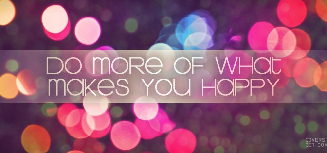 Aliciousquotes: Do more of what makes you happy